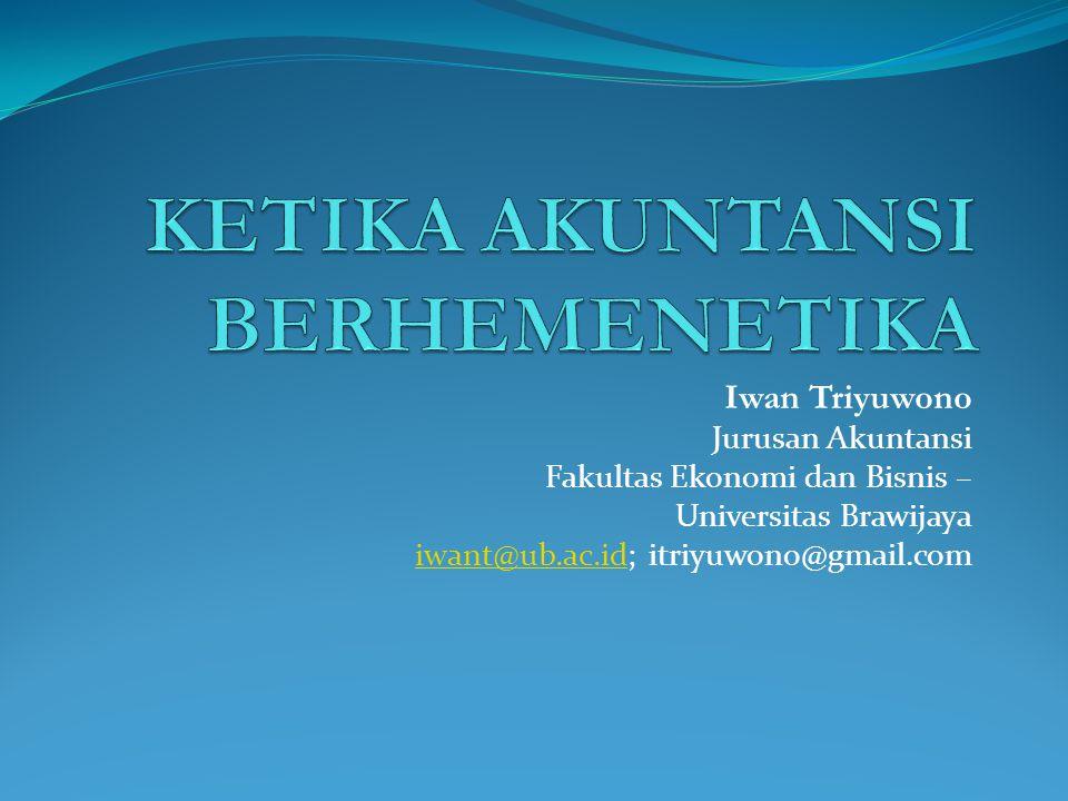 Iwan Triyuwono Jurusan Akuntansi Fakultas Ekonomi dan Bisnis – Universitas Brawijaya iwant@ub.ac.idiwant@ub.ac.id; itriyuwono@gmail.com