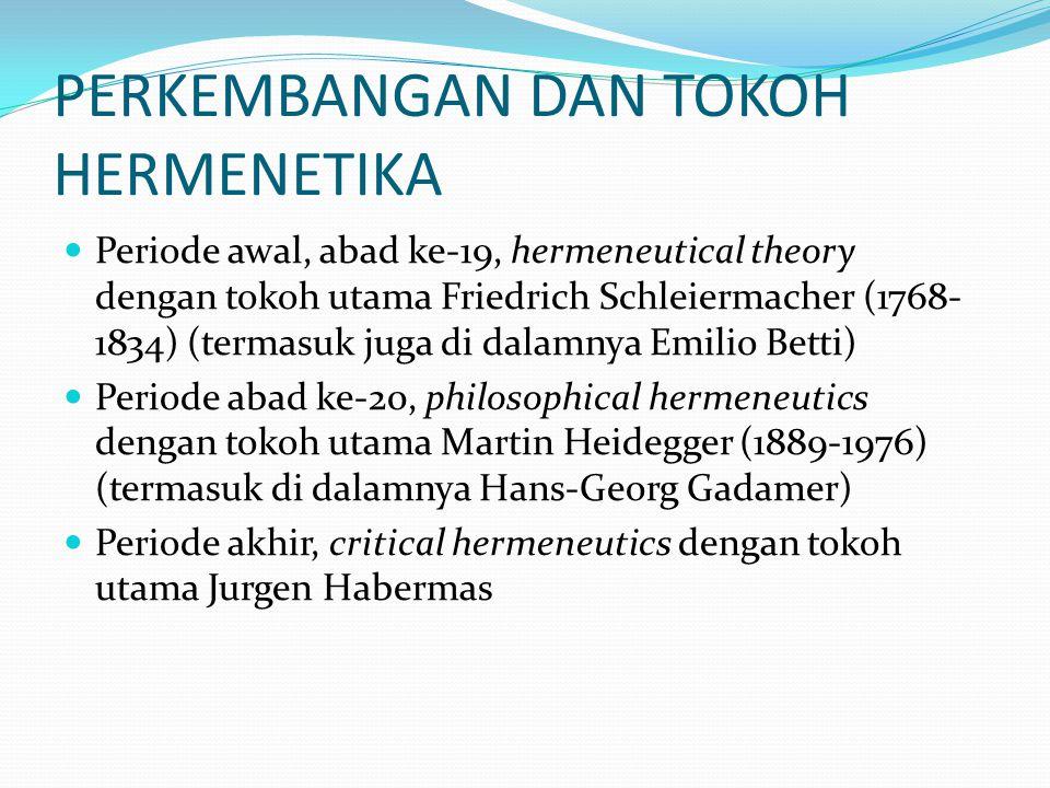 PERKEMBANGAN DAN TOKOH HERMENETIKA  Periode awal, abad ke-19, hermeneutical theory dengan tokoh utama Friedrich Schleiermacher (1768- 1834) (termasuk