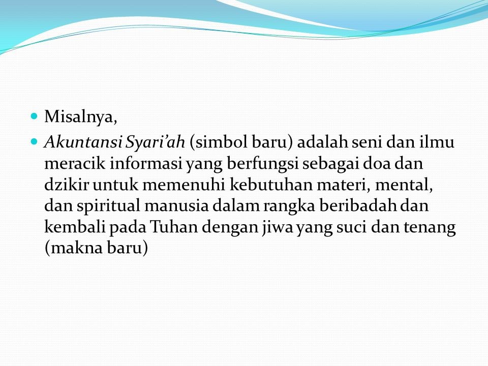  Misalnya,  Akuntansi Syari'ah (simbol baru) adalah seni dan ilmu meracik informasi yang berfungsi sebagai doa dan dzikir untuk memenuhi kebutuhan m