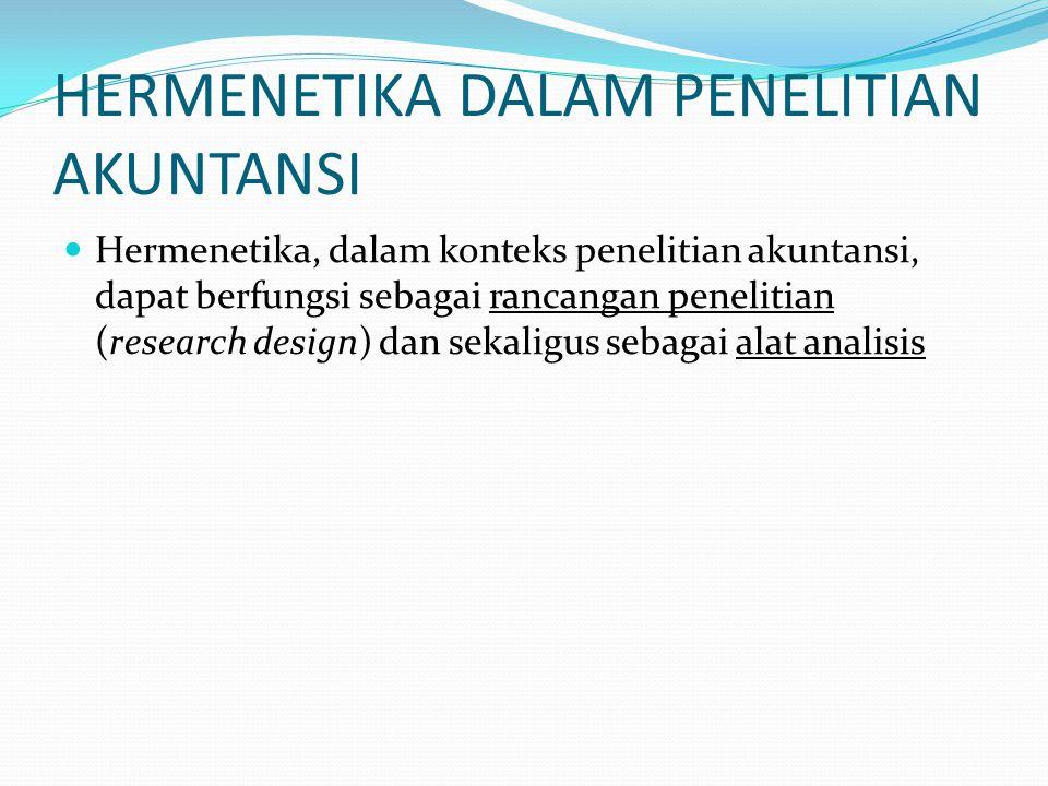 HERMENETIKA DALAM PENELITIAN AKUNTANSI  Hermenetika, dalam konteks penelitian akuntansi, dapat berfungsi sebagai rancangan penelitian (research desig