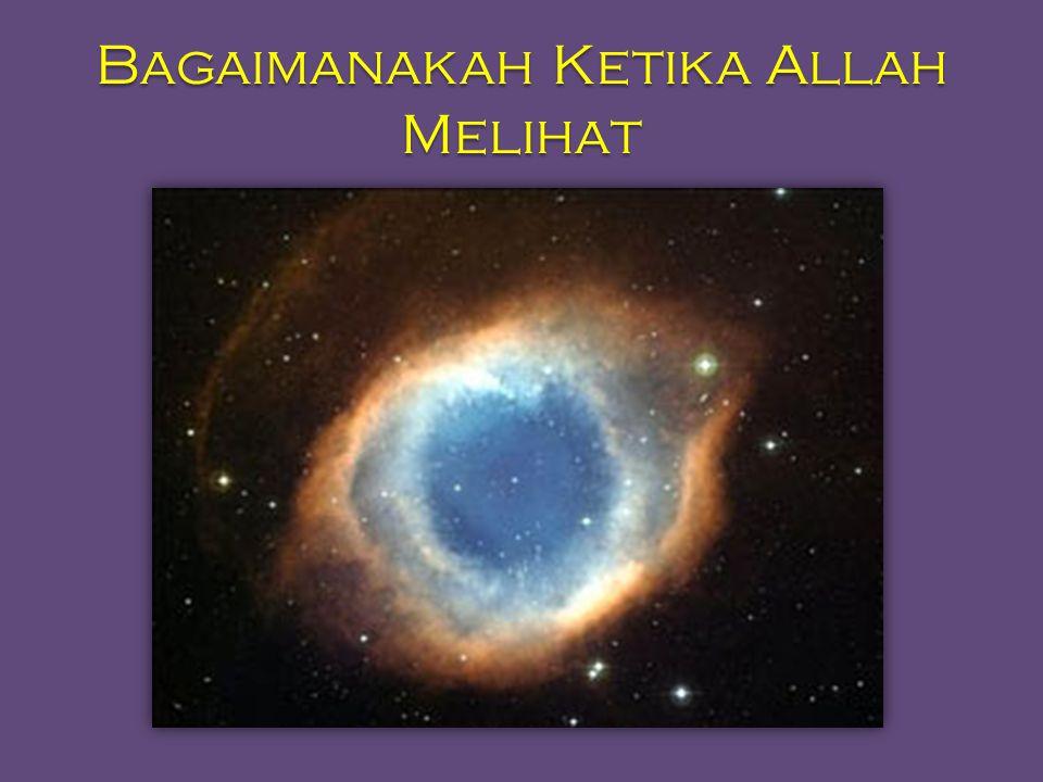 Bagaimanakah Ketika Allah Melihat