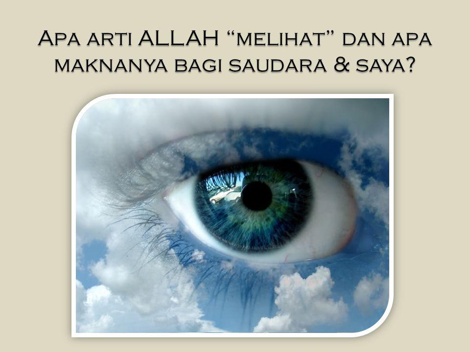 Apa arti ALLAH melihat dan apa maknanya bagi saudara & saya?