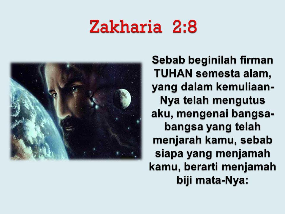 Sebab beginilah firman TUHAN semesta alam, yang dalam kemuliaan- Nya telah mengutus aku, mengenai bangsa- bangsa yang telah menjarah kamu, sebab siapa yang menjamah kamu, berarti menjamah biji mata-Nya: