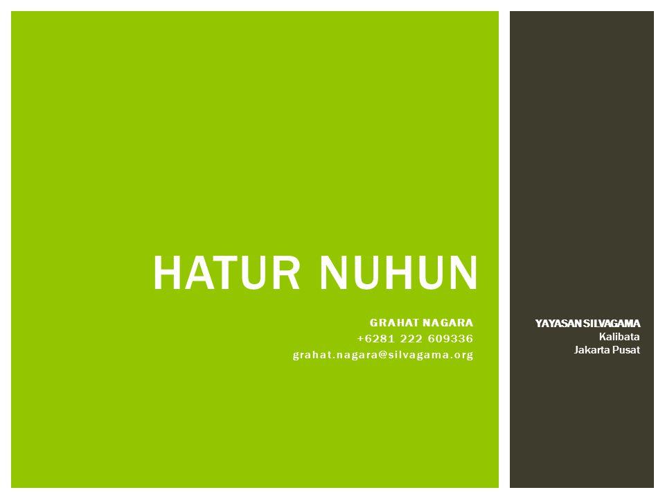 GRAHAT NAGARA +6281 222 609336 grahat.nagara@silvagama.org HATUR NUHUN YAYASAN SILVAGAMA Kalibata Jakarta Pusat