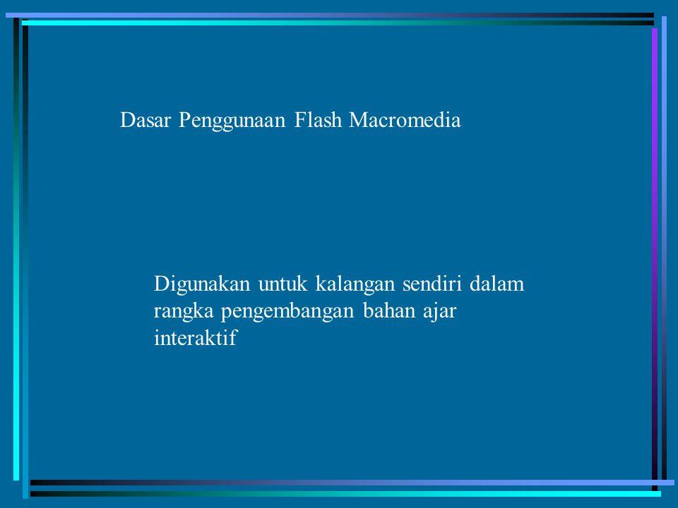 Dasar Penggunaan Flash Macromedia Digunakan untuk kalangan sendiri dalam rangka pengembangan bahan ajar interaktif
