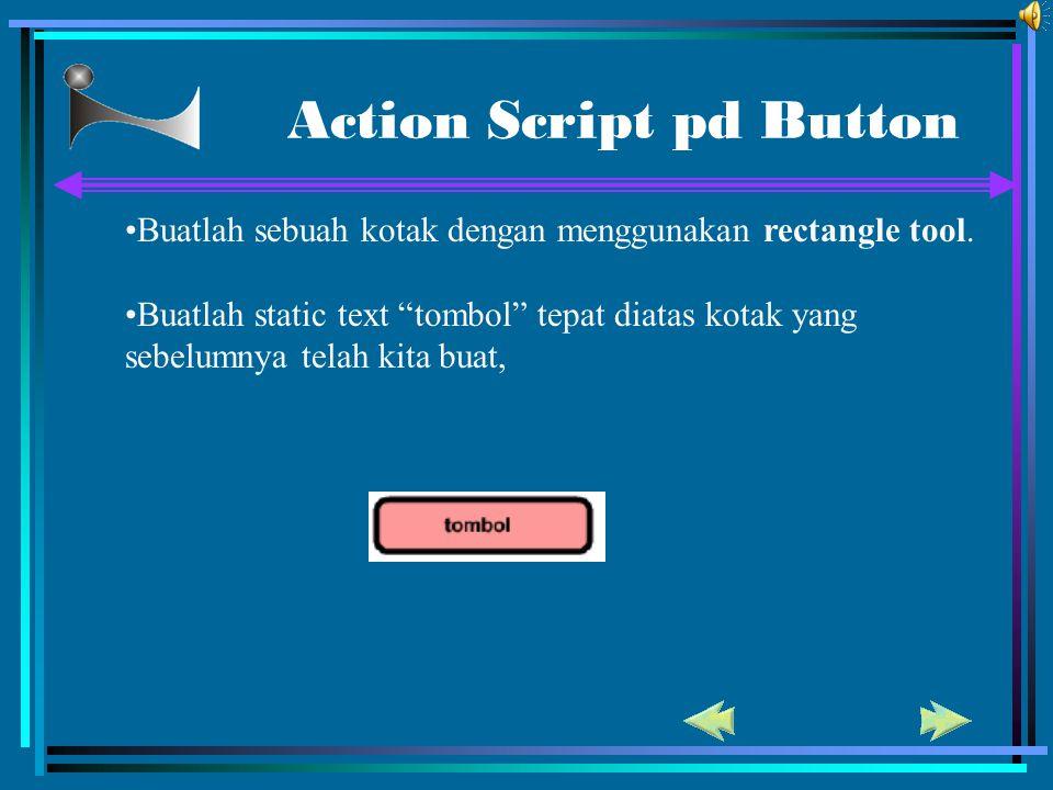 """Action Script pd Button •Buatlah sebuah kotak dengan menggunakan rectangle tool. •Buatlah static text """"tombol"""" tepat diatas kotak yang sebelumnya tela"""