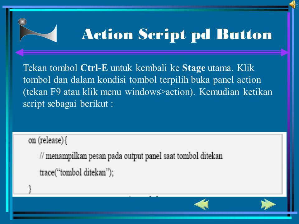 Action Script pd Button Tekan tombol Ctrl-E untuk kembali ke Stage utama. Klik tombol dan dalam kondisi tombol terpilih buka panel action (tekan F9 at