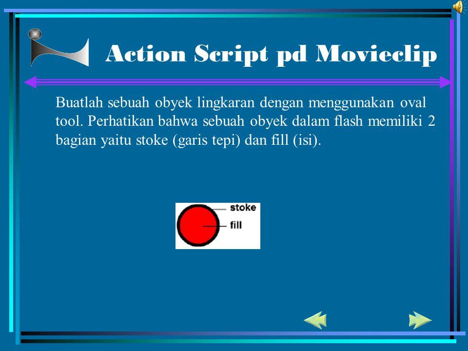 Action Script pd Movieclip Buatlah sebuah obyek lingkaran dengan menggunakan oval tool. Perhatikan bahwa sebuah obyek dalam flash memiliki 2 bagian ya