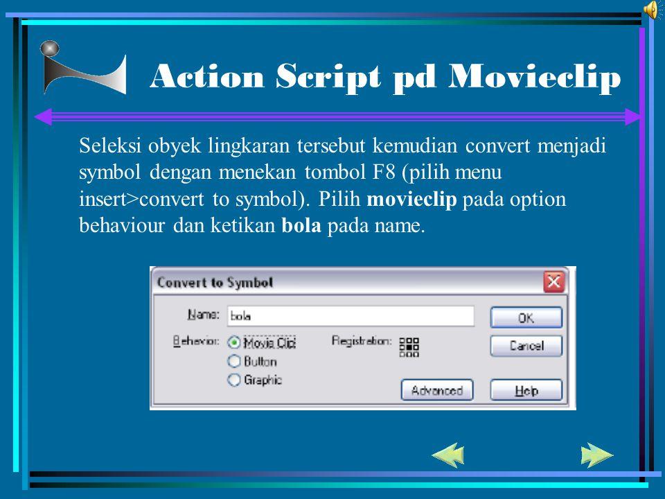 Action Script pd Movieclip Seleksi obyek lingkaran tersebut kemudian convert menjadi symbol dengan menekan tombol F8 (pilih menu insert>convert to sym
