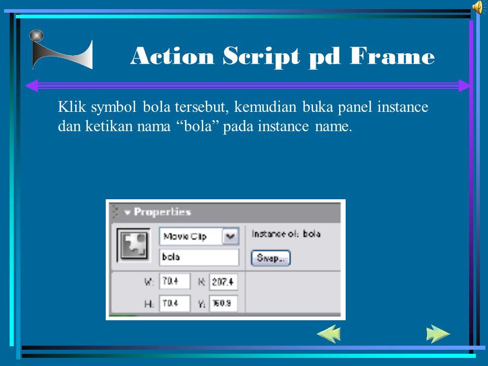 """Action Script pd Frame Klik symbol bola tersebut, kemudian buka panel instance dan ketikan nama """"bola"""" pada instance name."""