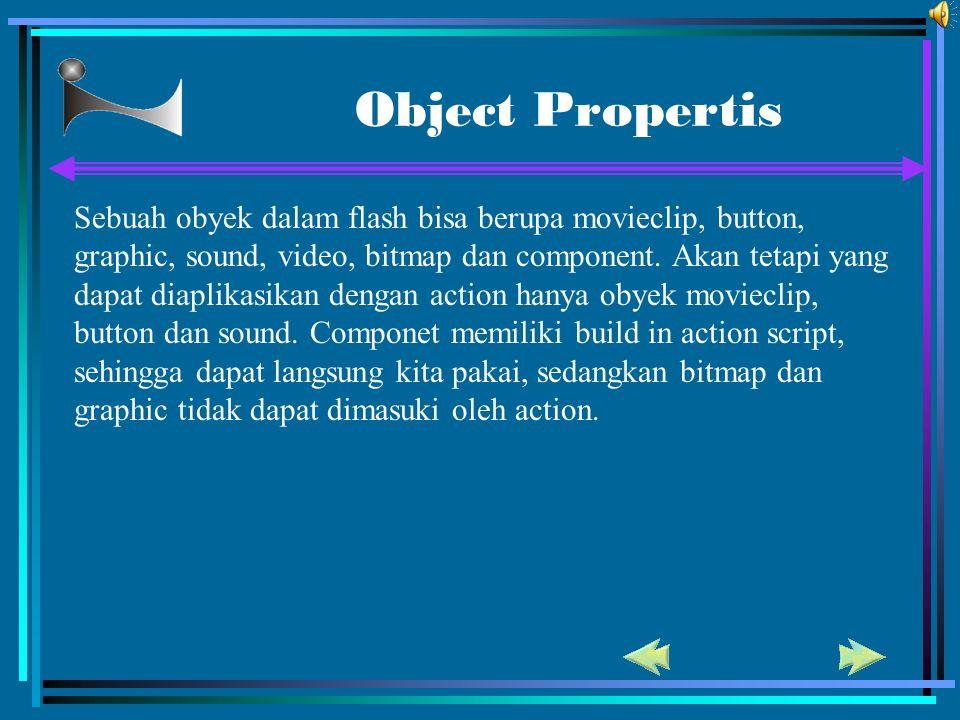 Object Propertis Sebuah obyek dalam flash bisa berupa movieclip, button, graphic, sound, video, bitmap dan component. Akan tetapi yang dapat diaplikas