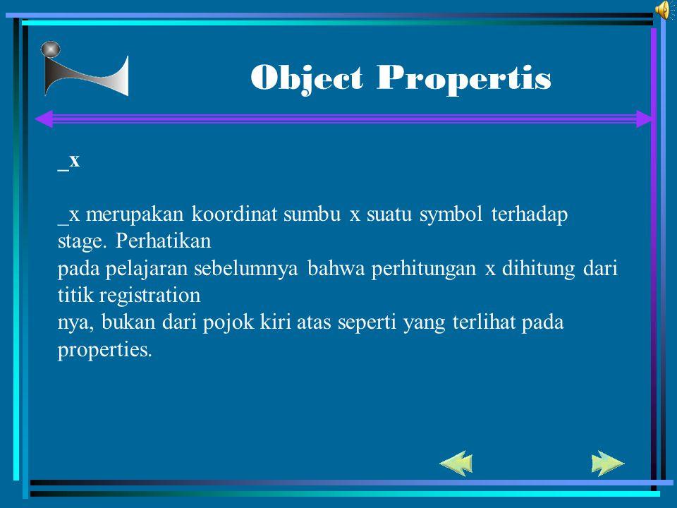 Object Propertis _x _x merupakan koordinat sumbu x suatu symbol terhadap stage. Perhatikan pada pelajaran sebelumnya bahwa perhitungan x dihitung dari