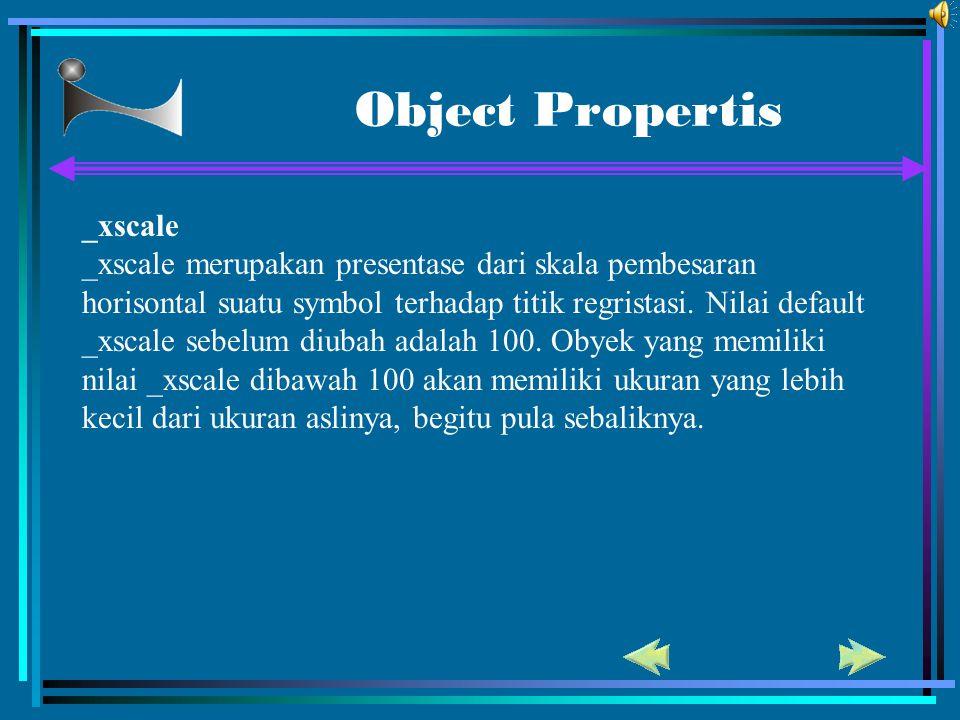 Object Propertis _xscale _xscale merupakan presentase dari skala pembesaran horisontal suatu symbol terhadap titik regristasi. Nilai default _xscale s