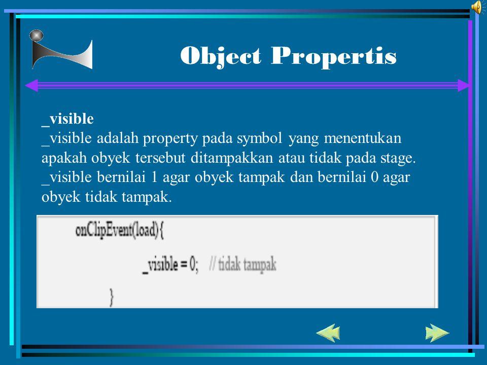 Object Propertis _visible _visible adalah property pada symbol yang menentukan apakah obyek tersebut ditampakkan atau tidak pada stage. _visible berni