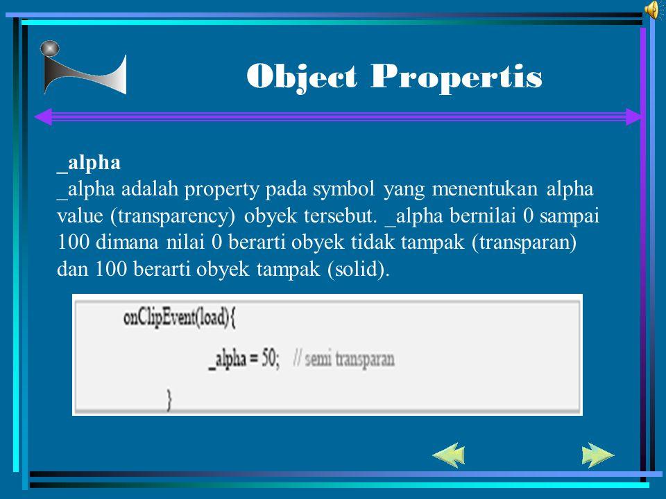 Object Propertis _alpha _alpha adalah property pada symbol yang menentukan alpha value (transparency) obyek tersebut. _alpha bernilai 0 sampai 100 dim