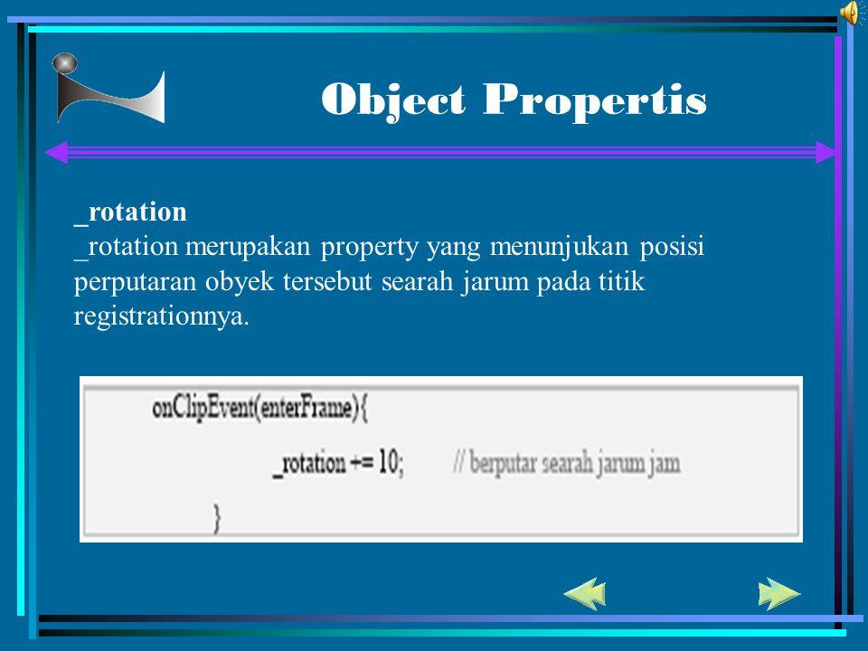 Object Propertis _rotation _rotation merupakan property yang menunjukan posisi perputaran obyek tersebut searah jarum pada titik registrationnya.