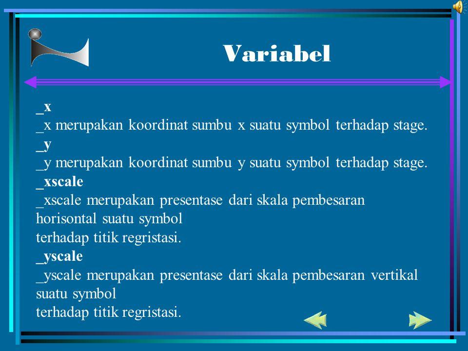 Variabel _x _x merupakan koordinat sumbu x suatu symbol terhadap stage. _y _y merupakan koordinat sumbu y suatu symbol terhadap stage. _xscale _xscale