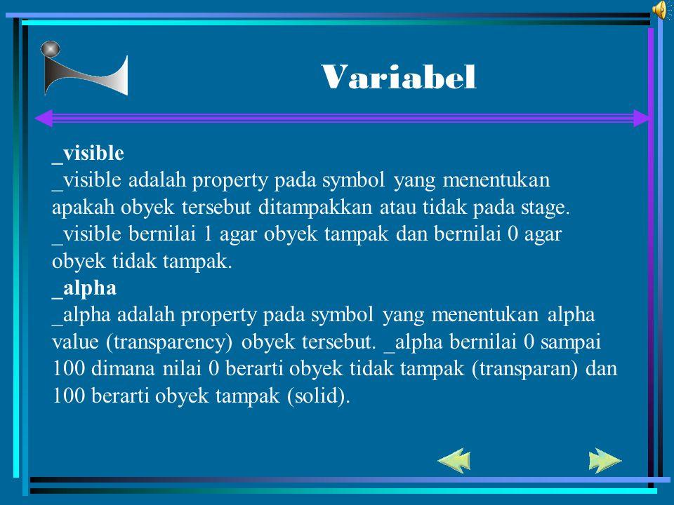 Variabel _visible _visible adalah property pada symbol yang menentukan apakah obyek tersebut ditampakkan atau tidak pada stage. _visible bernilai 1 ag