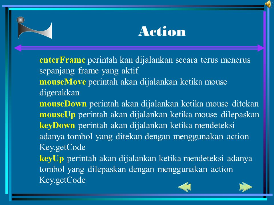 Action enterFrame perintah kan dijalankan secara terus menerus sepanjang frame yang aktif mouseMove perintah akan dijalankan ketika mouse digerakkan m