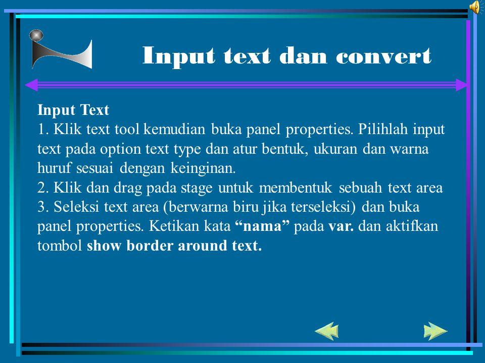 Input text dan convert Input Text 1. Klik text tool kemudian buka panel properties. Pilihlah input text pada option text type dan atur bentuk, ukuran