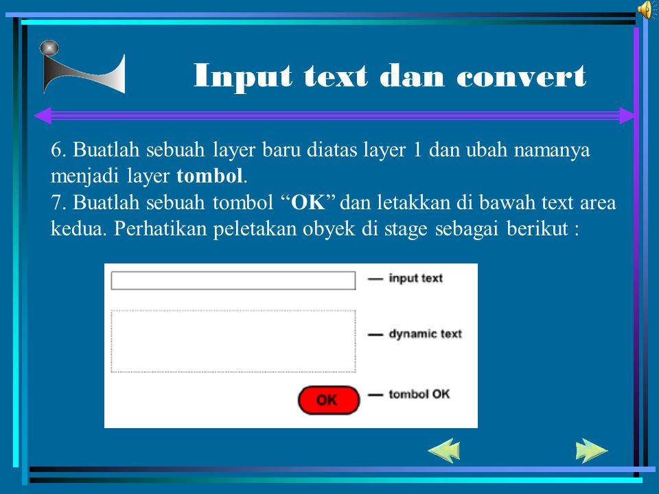"Input text dan convert 6. Buatlah sebuah layer baru diatas layer 1 dan ubah namanya menjadi layer tombol. 7. Buatlah sebuah tombol ""OK"" dan letakkan d"
