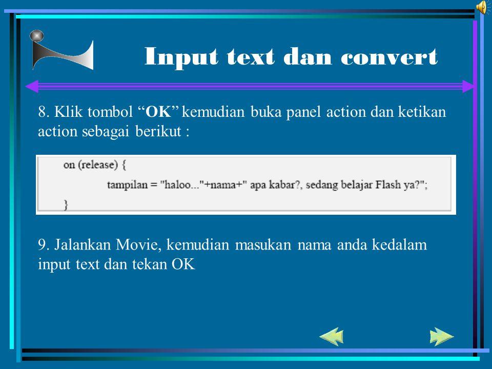 """Input text dan convert 8. Klik tombol """"OK"""" kemudian buka panel action dan ketikan action sebagai berikut : 9. Jalankan Movie, kemudian masukan nama an"""
