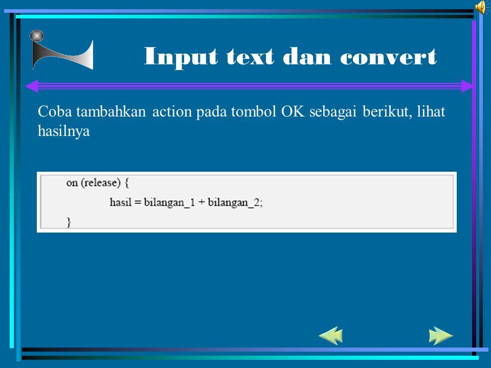 Input text dan convert Coba tambahkan action pada tombol OK sebagai berikut, lihat hasilnya