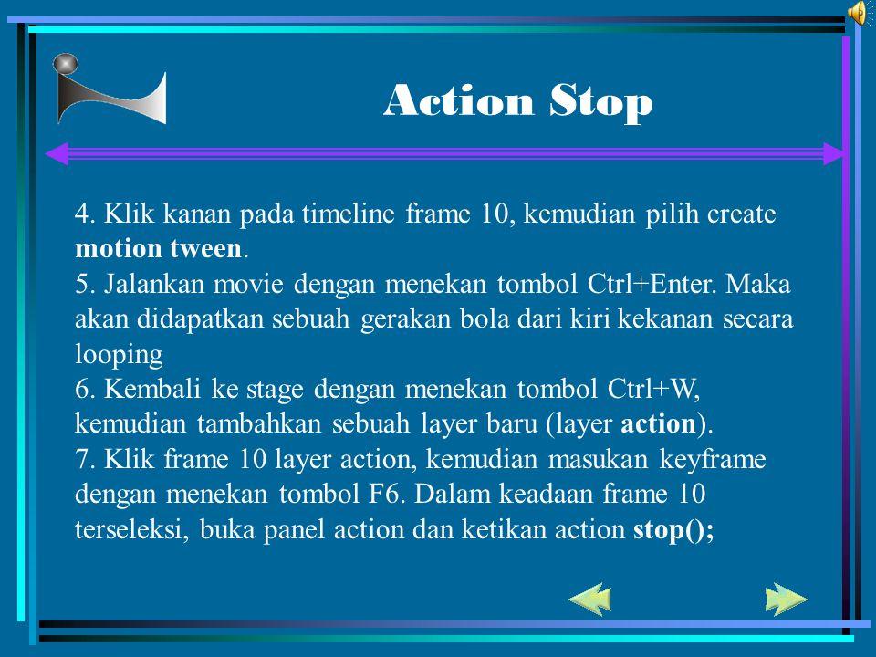 Action Stop 4. Klik kanan pada timeline frame 10, kemudian pilih create motion tween. 5. Jalankan movie dengan menekan tombol Ctrl+Enter. Maka akan di