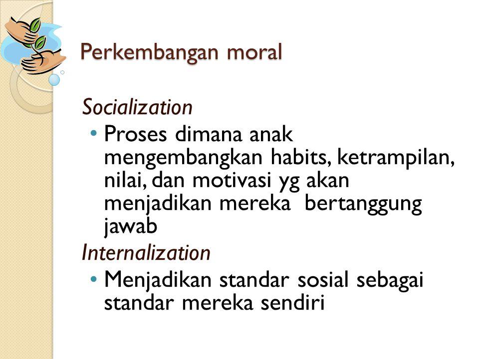 Perkembangan moral Socialization • Proses dimana anak mengembangkan habits, ketrampilan, nilai, dan motivasi yg akan menjadikan mereka bertanggung jaw
