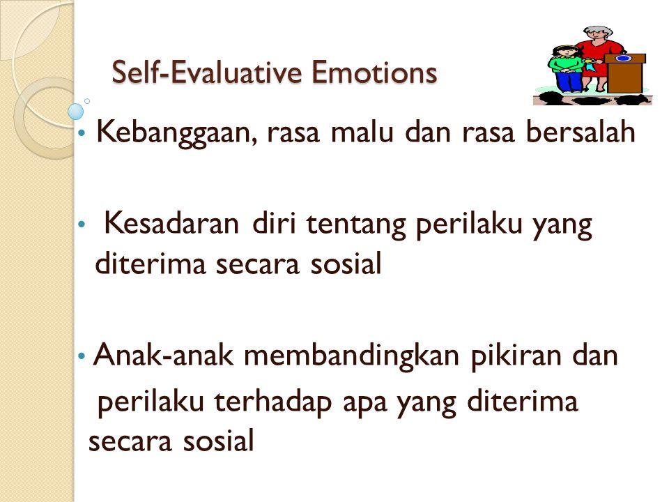 Self-Evaluative Emotions • Kebanggaan, rasa malu dan rasa bersalah • Kesadaran diri tentang perilaku yang diterima secara sosial • Anak-anak membandin