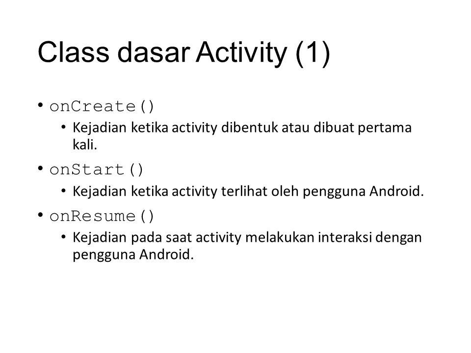 Class dasar Activity (1) • onCreate() • Kejadian ketika activity dibentuk atau dibuat pertama kali. • onStart() • Kejadian ketika activity terlihat ol