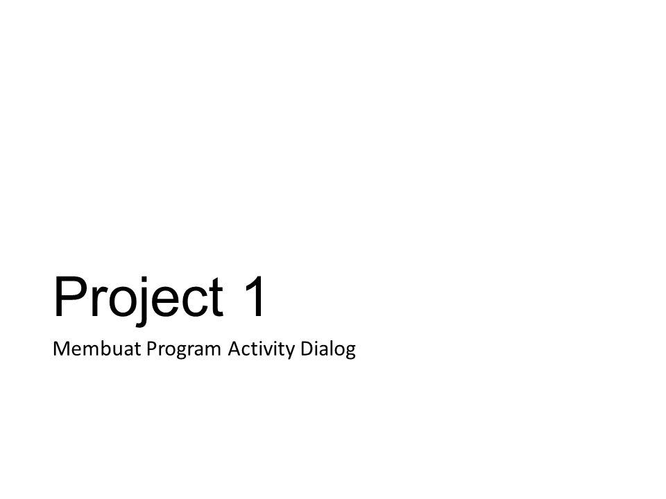 Project 1 Membuat Program Activity Dialog