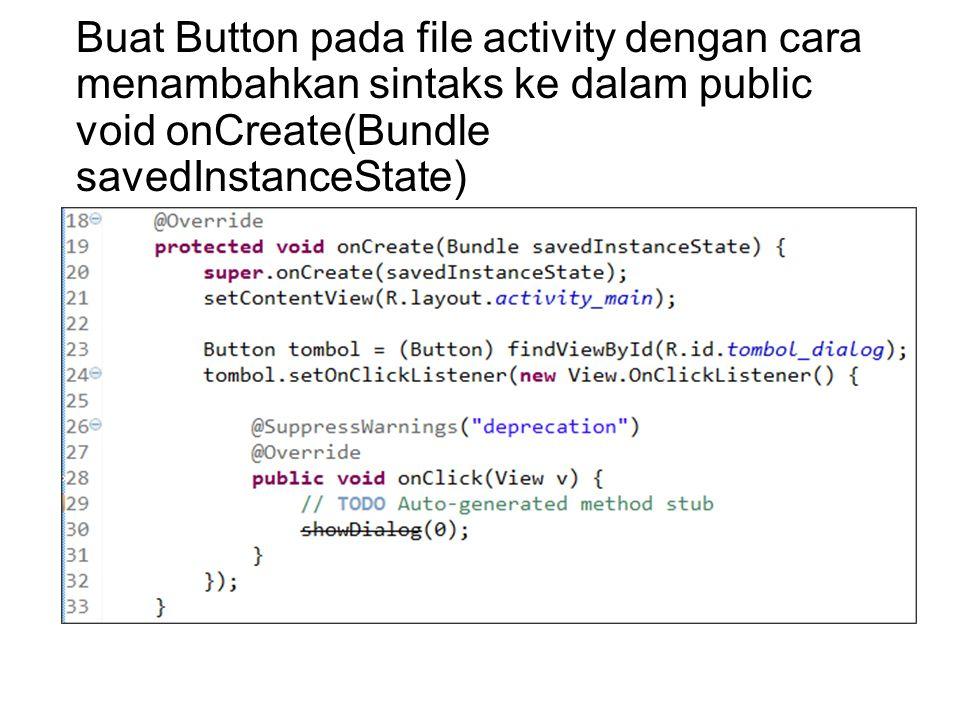 Buat Button pada file activity dengan cara menambahkan sintaks ke dalam public void onCreate(Bundle savedInstanceState)