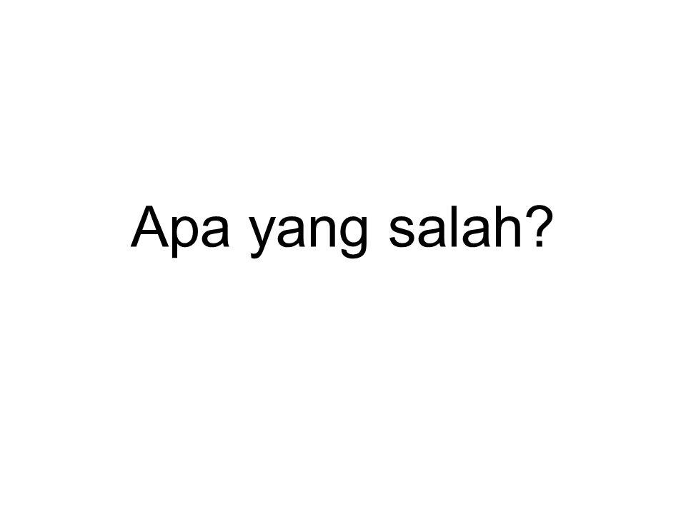 Apa yang salah?