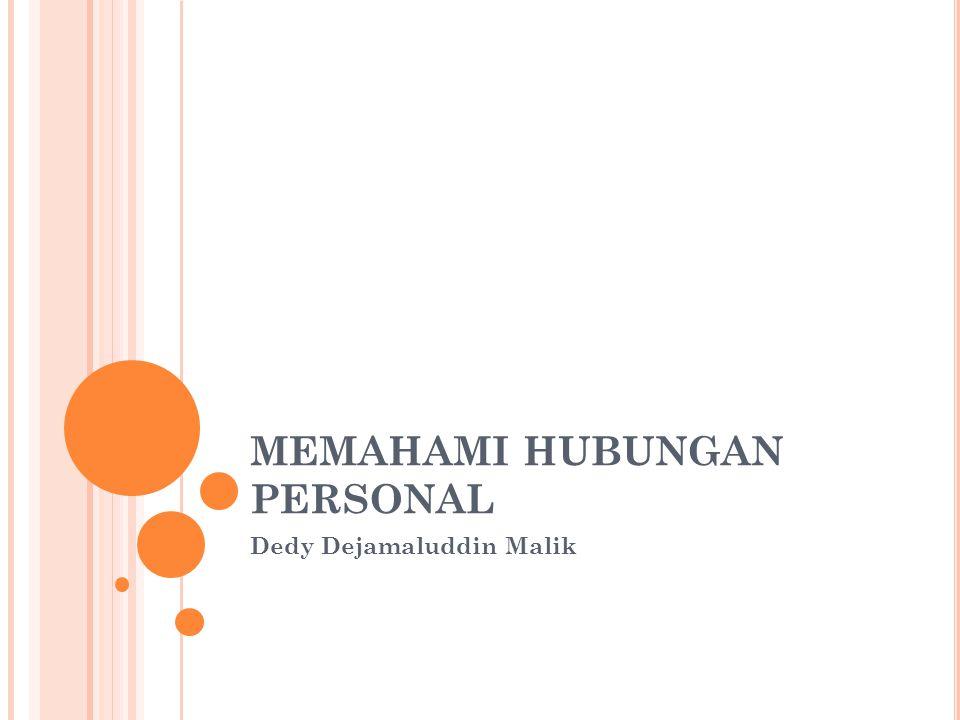MEMAHAMI HUBUNGAN PERSONAL Dedy Dejamaluddin Malik