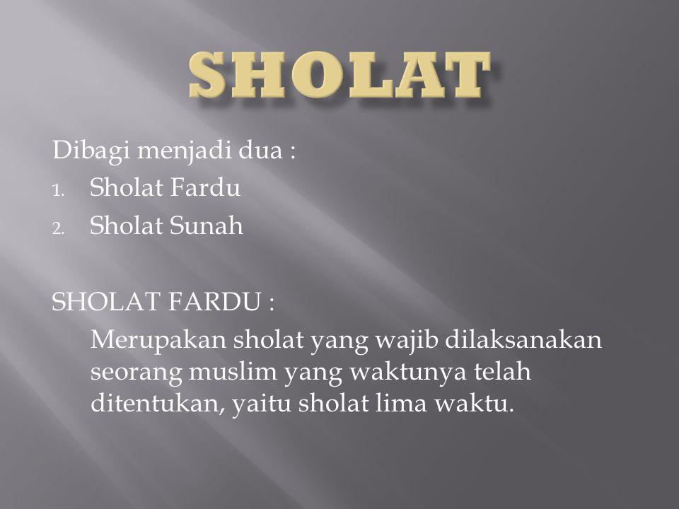 Dibagi menjadi dua : 1.Sholat Fardu 2.