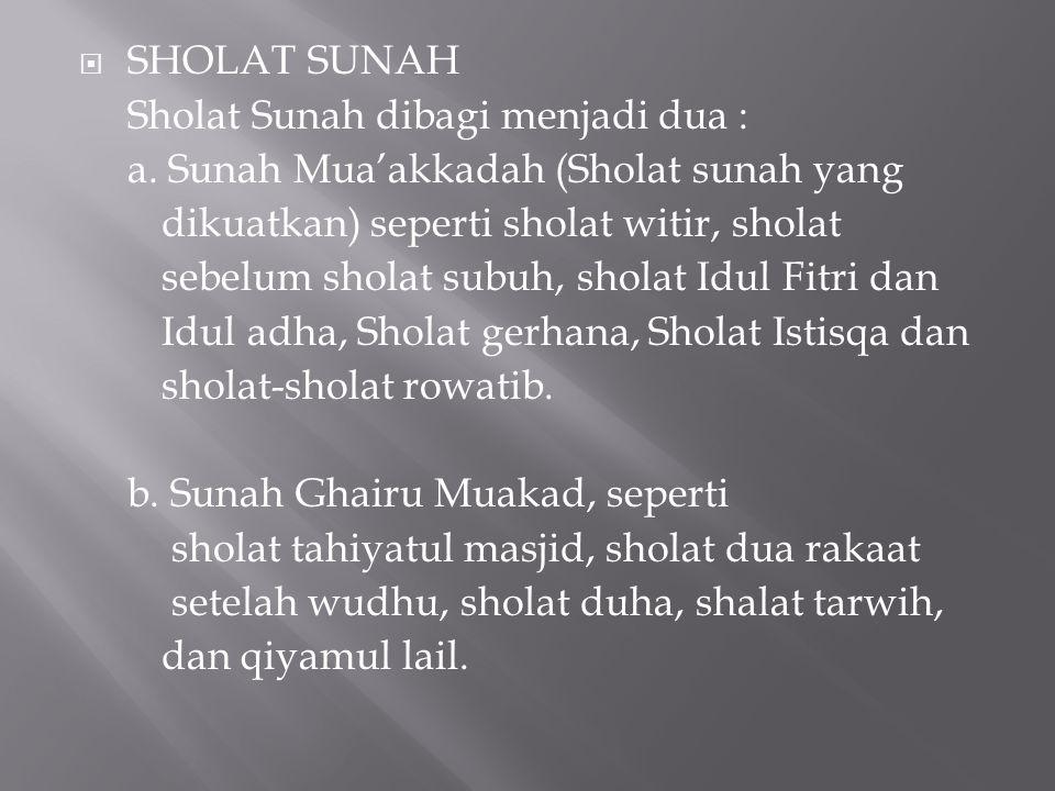  SHOLAT SUNAH Sholat Sunah dibagi menjadi dua : a.