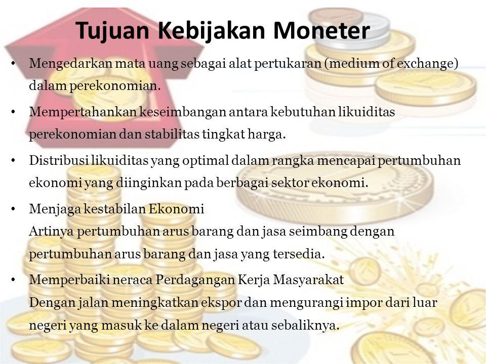 Tujuan Kebijakan Moneter • Mengedarkan mata uang sebagai alat pertukaran (medium of exchange) dalam perekonomian. • Mempertahankan keseimbangan antara
