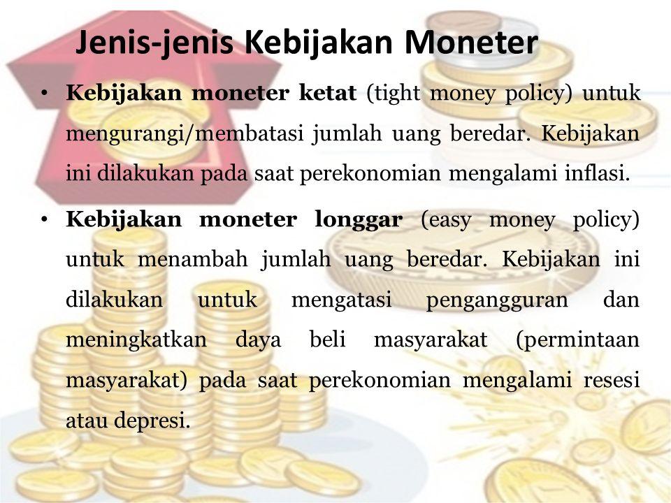 Jenis-jenis Kebijakan Moneter • Kebijakan moneter ketat (tight money policy) untuk mengurangi/membatasi jumlah uang beredar. Kebijakan ini dilakukan p