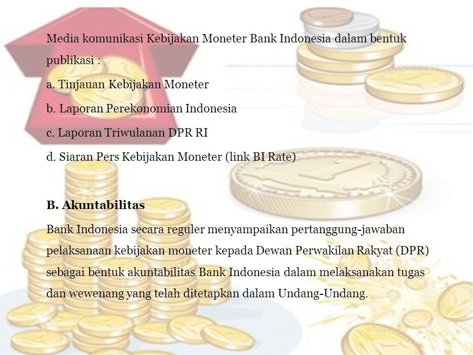 Media komunikasi Kebijakan Moneter Bank Indonesia dalam bentuk publikasi : a. Tinjauan Kebijakan Moneter b. Laporan Perekonomian Indonesia c. Laporan