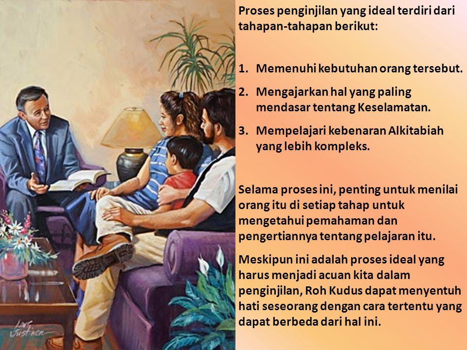 Proses penginjilan yang ideal terdiri dari tahapan-tahapan berikut: 1.Memenuhi kebutuhan orang tersebut. 2.Mengajarkan hal yang paling mendasar tentan