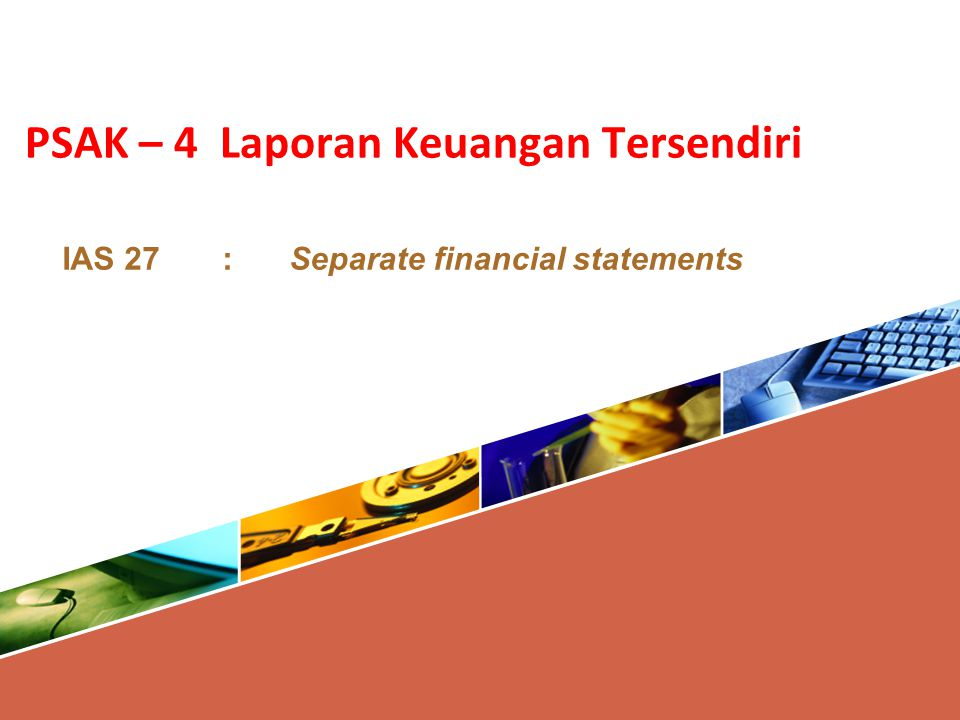 PSAK – 4 Laporan Keuangan Tersendiri IAS 27:Separate financial statements