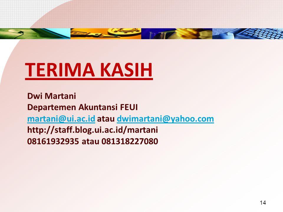 TERIMA KASIH Dwi Martani Departemen Akuntansi FEUI martani@ui.ac.idmartani@ui.ac.id atau dwimartani@yahoo.comdwimartani@yahoo.com http://staff.blog.ui