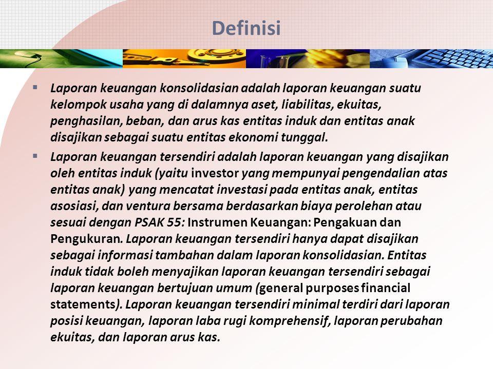 Definisi  Laporan keuangan konsolidasian adalah laporan keuangan suatu kelompok usaha yang di dalamnya aset, liabilitas, ekuitas, penghasilan, beban, dan arus kas entitas induk dan entitas anak disajikan sebagai suatu entitas ekonomi tunggal.