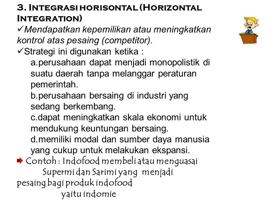 3. Integrasi horisontal (Horizontal Integration)  Mendapatkan kepemilikan atau meningkatkan kontrol atas pesaing (competitor).  Strategi ini digunak