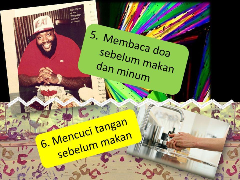 5.Membaca doa sebelum makan dan minum 6. Mencuci tangan sebelum makan
