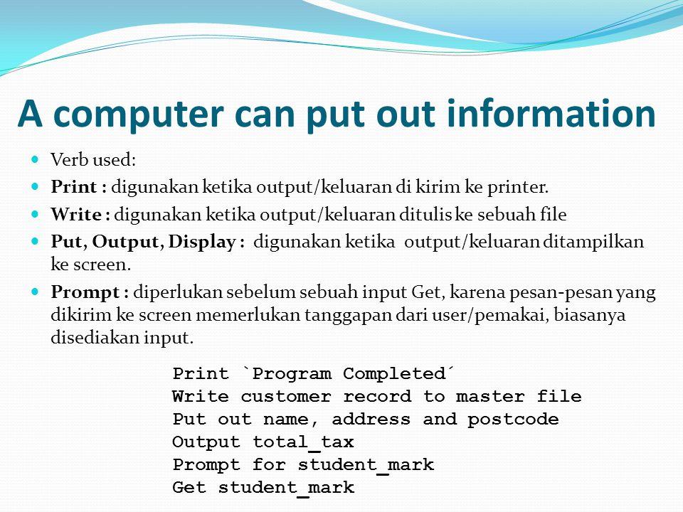 A computer can put out information  Verb used:  Print : digunakan ketika output/keluaran di kirim ke printer.  Write : digunakan ketika output/kelu