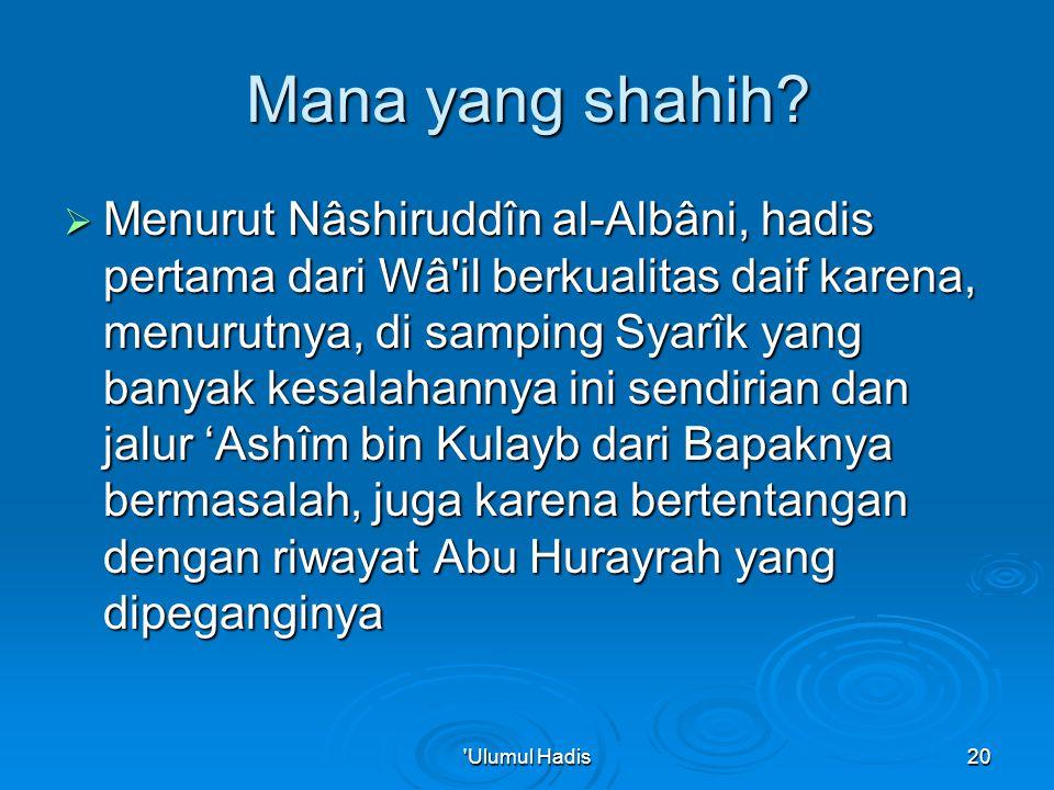 Mana yang shahih?  Menurut Nâshiruddîn al-Albâni, hadis pertama dari Wâ'il berkualitas daif karena, menurutnya, di samping Syarîk yang banyak kesalah