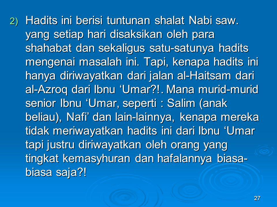 2) Hadits ini berisi tuntunan shalat Nabi saw. yang setiap hari disaksikan oleh para shahabat dan sekaligus satu-satunya hadits mengenai masalah ini.