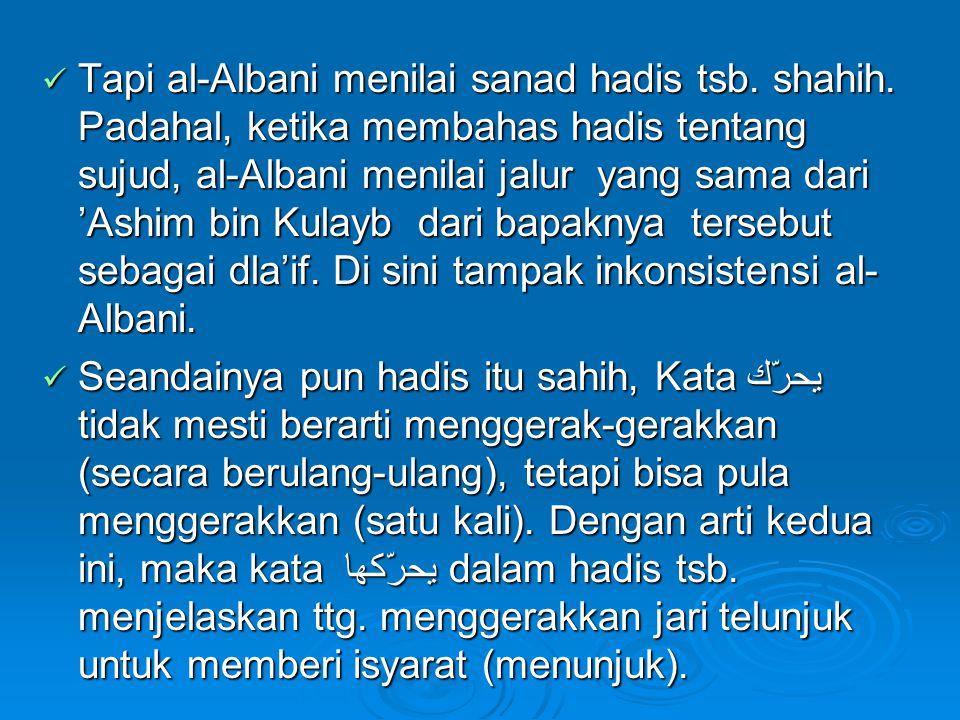  Tapi al-Albani menilai sanad hadis tsb. shahih. Padahal, ketika membahas hadis tentang sujud, al-Albani menilai jalur yang sama dari 'Ashim bin Kula